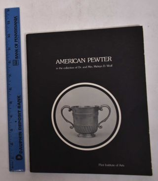 American Pewter (c. 1730 - c. 1870) in the Collection of Dr. and Mrs. Melvyn D. Wolf