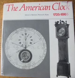 The American Clock, 1725-1865: The Mabel Brady Garvan and Other Collections at Yale University....