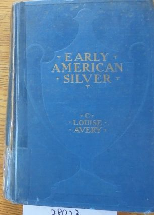 Early American Silver (Century Library of American Antiques). C. Louise Avery
