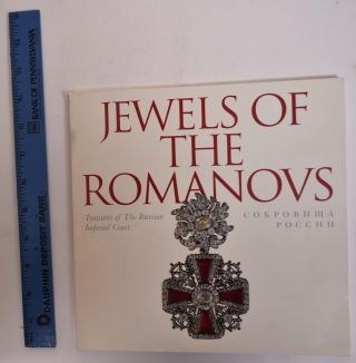 Jewels of the Romanovs: Treasures of The Russian Imperial Court. Nicholas B. A. Nicholson