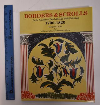 Borders & Scrolls: Early American Brush-Stroke Wall Painting (1790-1820). Margaret Coffin