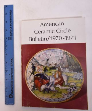 American Ceramic Circle Bulletin, Number 1, 1970-1971