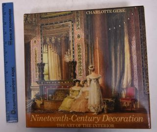 Nineteenth-Century Decoration: The Art of the Interior. Charlotte Gere