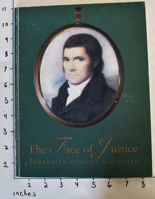 The Face of Justice: Portraits of John Marshall. William H. Gerdts Jean Edward Smith, David...