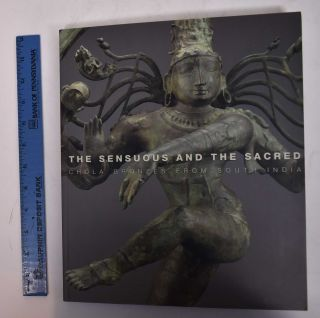 The Sensuous and the Sacred: Chola Bronzes from South India. Vidya Dehejia, R. Nagaswamy, Richard...