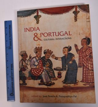 India and Portugal: Cultural Interactions. Jose Pereira, eds Pratapaditya Pal