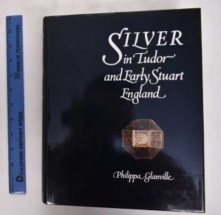 Silver In Tudor and Early Stuart England: A Social History and Catalogue of the National...