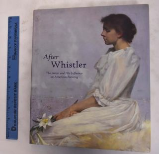 After Whistler: The Artist and His Influence on American Painting. GA: High Museum of Art...