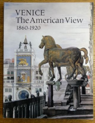 Venice: The American View, 1860-1920. Margaretta M. Lovell