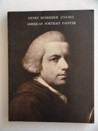 Henry Benbridge (1743-1812): American Portrait Painter. Robert G. Stewart, curator