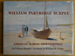 William Partridge Burpee: American Marine Impressionist. D. Roger Howlett, William H. Gerdts