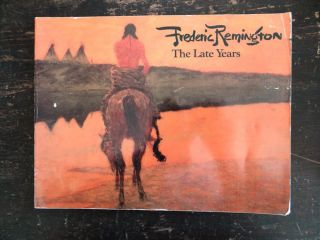 Frederic Remington: The Late Years. CO: Denver Art Museum Denver, 1981, July 11 to Aug. 30