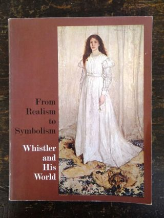 From Realism to Symbolism: Whistler and His World. Allen Staley, Theodore Reff.