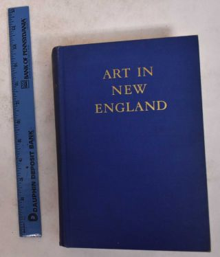 Art in New England: The Arts and Crafts of New England and A Survey of The Taste of Its People