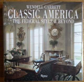 Classic America: The Federal Style & Beyond. Wendell Garrett