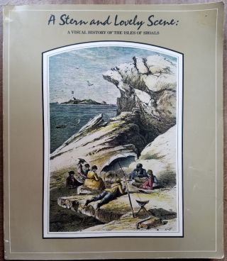 A Stern and Lovely Scene: A Visual History of the Isle of Shoals. Susan Faxon, Alice Downey,...