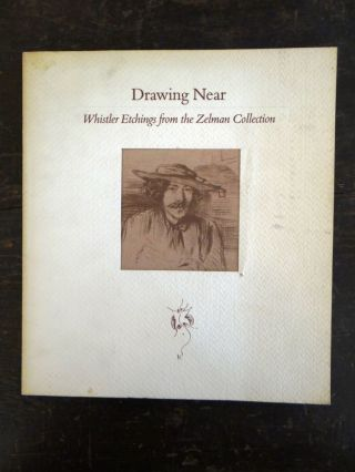 Drawing Near: Whistler Etchings from the Zelman Collection. Ruth Fine